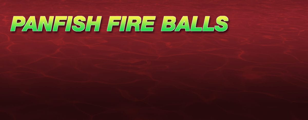 Crappie Fire Balls